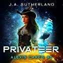 Privateer: Alexis Carew, Book 5 Audiobook by J. A. Sutherland Narrated by Elizabeth Klett
