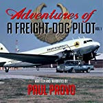 Adventures of a Freight-Dog Pilot, Vol. 1 | Paul Provo