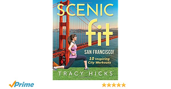 Scenic Fit San Francisco! 10 Inspiring City Workouts: Tracy ...