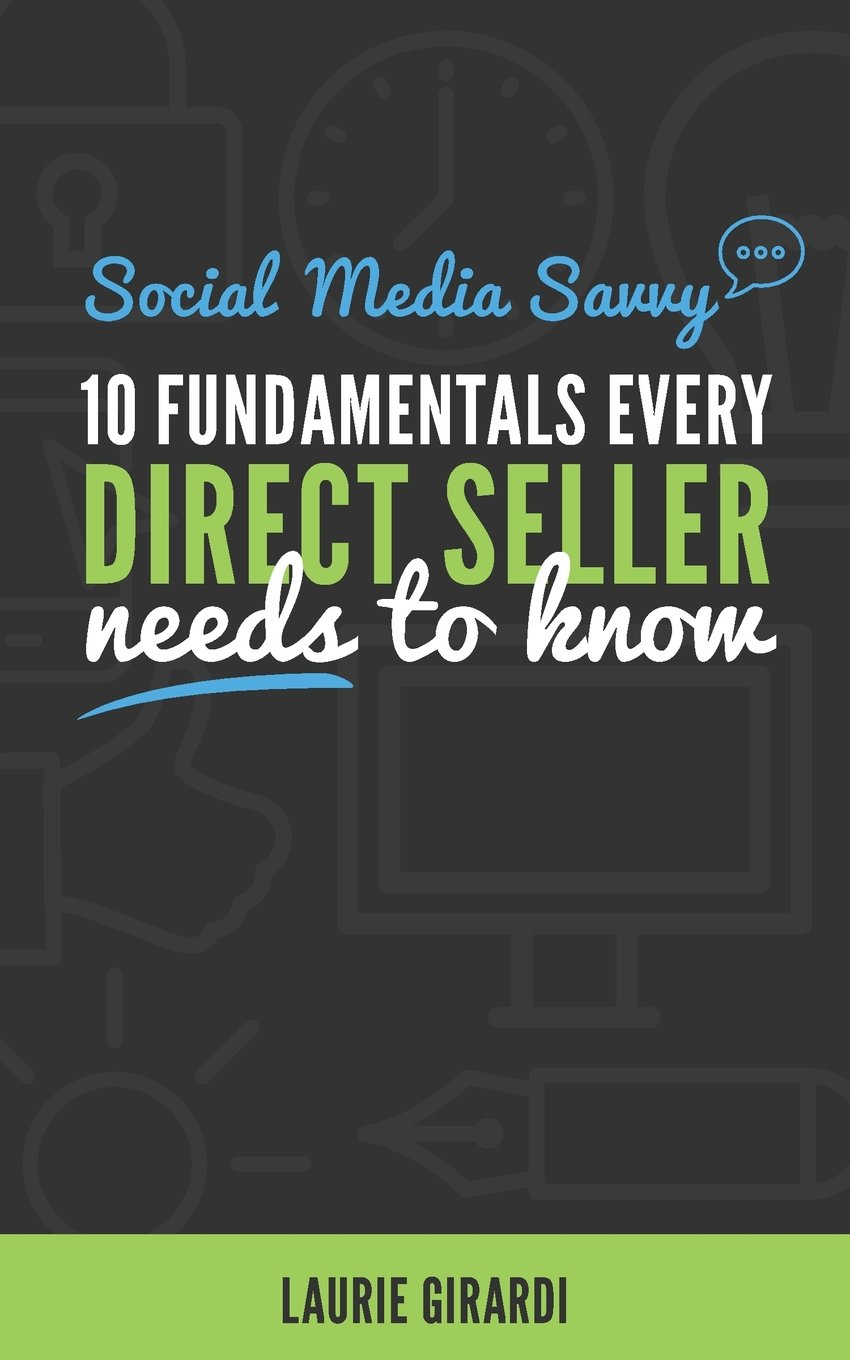 Social Media Savvy: 10 FUNDAMENTALS EVERY DIRECT SELLER needs to know