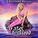 Water and Blood: The Merworld Trilogy, Book 1 Audiobook by B. Kristin McMichael Narrated by Kendall Atkins Livick