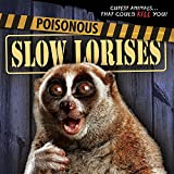 img - for Poisonous Slow Lorises (Cutest Animals... That Could Kill You!) book / textbook / text book