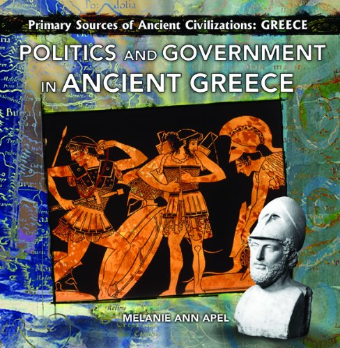 Download Politics and Government in Ancient Greece (Primary Sources of Ancient Civilizations. Greece) ebook