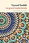 Le grand malentendu : L'Occident face au Coran par Seddik