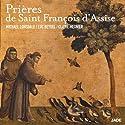 Prières de Saint François d'Assise | Livre audio Auteur(s) : Saint François d' Assise Narrateur(s) : Michael Lonsdale, Luc Reydel, Claire Meunier