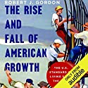 The Rise and Fall of American Growth: The U.S. Standard of Living Since the Civil War Hörbuch von Robert J. Gordon Gesprochen von: Michael Butler Murray