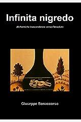 Infinita nigredo: Alchemiche trascendenze verso l'assoluto (Italian Edition) Kindle Edition