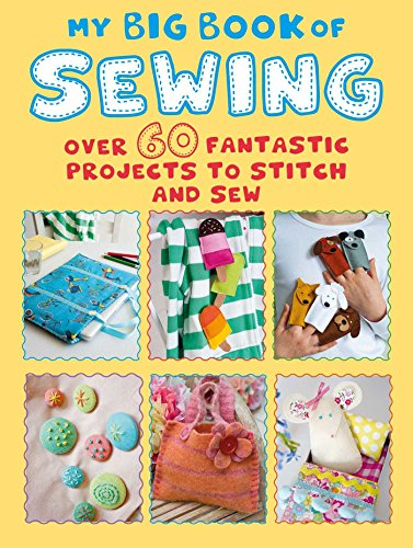 (My Big Book of Sewing: Over 60 fantastic projects to stitch and sew)