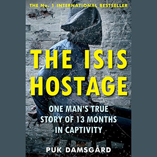(The ISIS Hostage: One Man's True Story of 13 Months in Captivity)