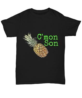 Cmon Son Shirt Psych Sayings Tee Pineapple Stuff Unisex Tee