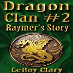 Raymer's Story: Dragon Clan, Book 2 | LeRoy Clary