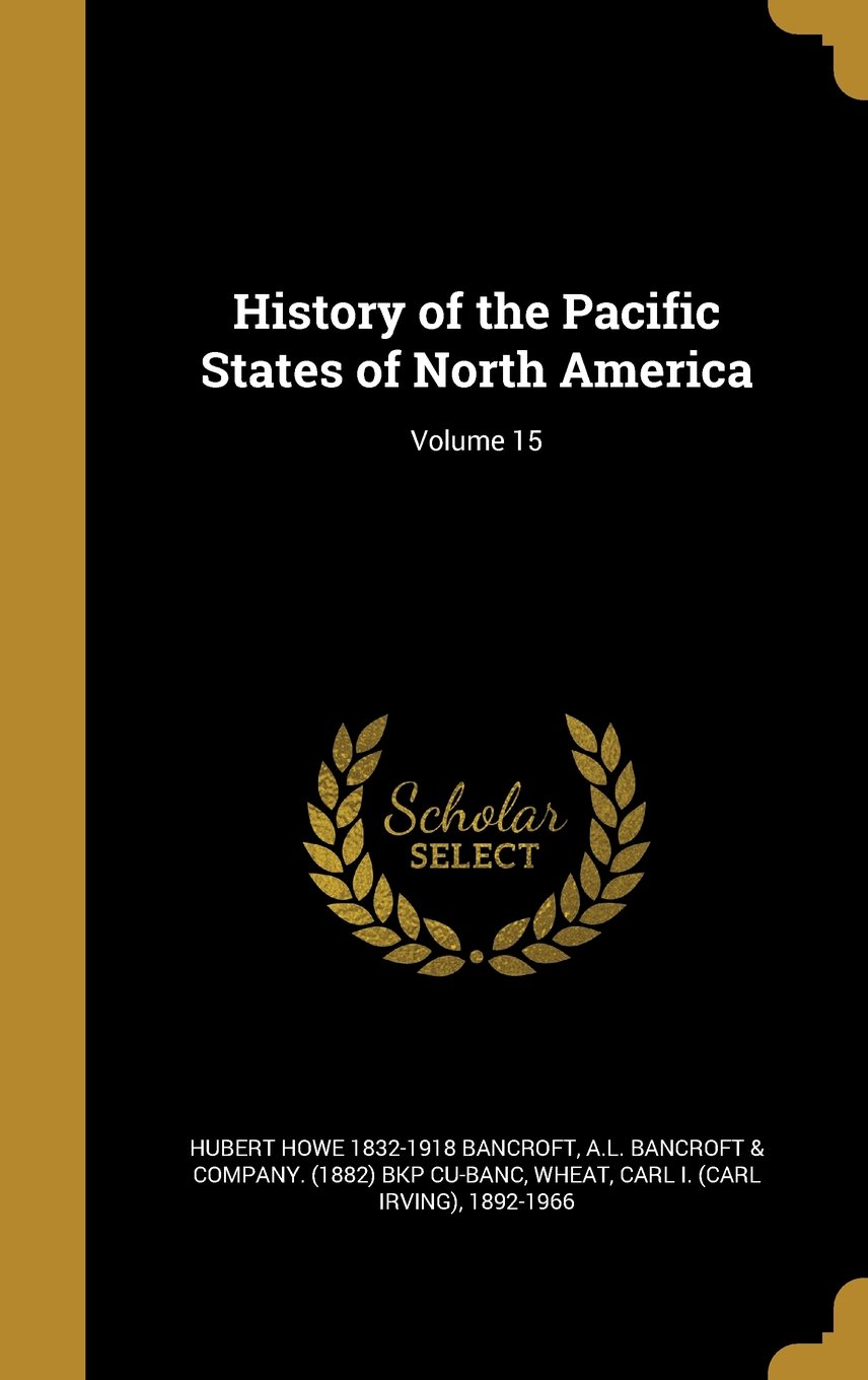Download History of the Pacific States of North America; Volume 15 ebook