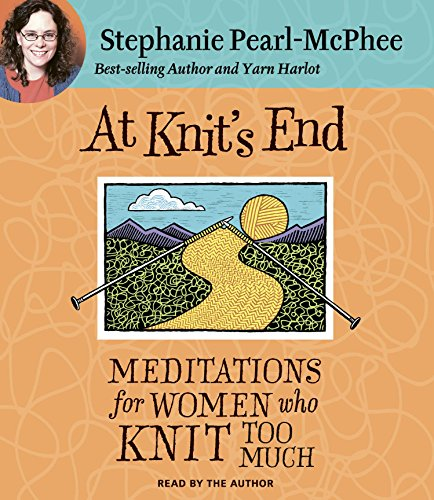 At Knit's End: Meditations for Women Who Knit Too Much by HighBridge Audio
