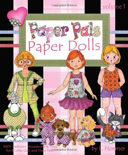 Paper Pals Paper Dolls: 100+ Fashions, Accessories and Toys for 8 Little Girls and Their Pets
