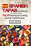 Spanish Tapas Cookbook: Top 20 Real Home Cooking Spanish Tapas Recipes