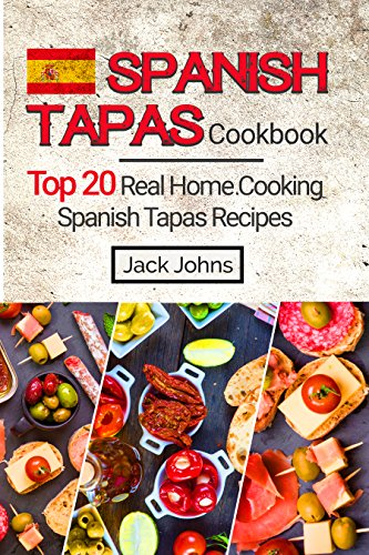 Spanish Tapas Cookbook: Top 20 Real Home Cooking Spanish Tapas Recipes by Jack Johns