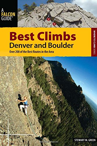 Best Climbs Denver and Boulder: Over 200 Of The Best Routes In The Area (Best Climbs - Colorado Denver Shopping Area In