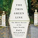 The Thin Green Line: The Money Secrets of the Super Wealthy Audiobook by Paul Sullivan, Paul Sullivan - introduction Narrated by George Newbern