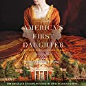 America's First Daughter: A Novel Audiobook by Stephanie Dray, Laura Kamoie Narrated by Cassandra Campbell