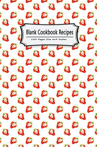 Blank Cookbook Recipes 120 Pages Size 6x9 Inches: Record Cooking Notebook Journal Notes Personal Recipes Foodies Chefs Family Home School (Blank Cookbook to write in Notebook) (Volume 5) by Michelia Blank Recipe Book