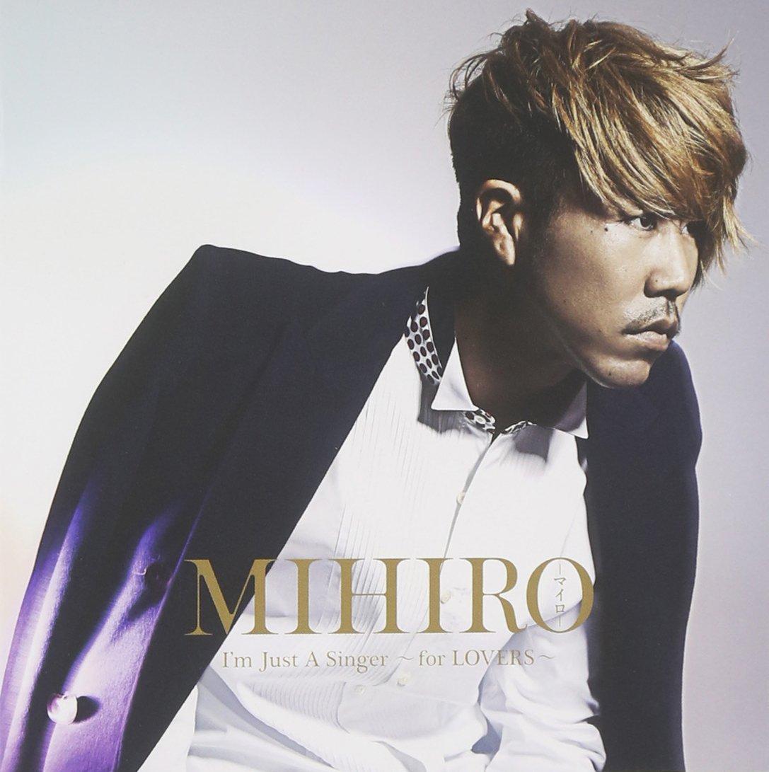 mihiro Amazon   I'm Just A Singer ~ for LOVERS ~   MIHIRO ~マイロ~   J-POP   音楽