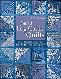 Folded Log Cabin Quilts: Create Depth In A Classic Block From Traditional  To Contemporary: Sarah Kaufam: 9781571209405: Amazon.com: Books