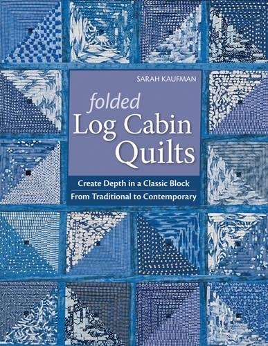 Folded Log Cabin Quilts: Create Depth in a Classic Block From Traditional To (Log Cabin Star Quilt)
