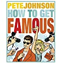 How to Get Famous Audiobook by Pete Johnson Narrated by Glen McCready