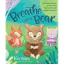 Breathe Like a Bear: 30 Mindful Moments for Kids to Feel Calm Anytime Anywhere