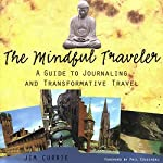 The Mindful Traveler: A Guide to Journaling and Transformative Travel | Jim Currie