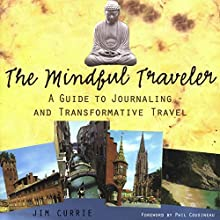 The Mindful Traveler: A Guide to Journaling and Transformative Travel Audiobook by Jim Currie Narrated by Forris Day Jr.