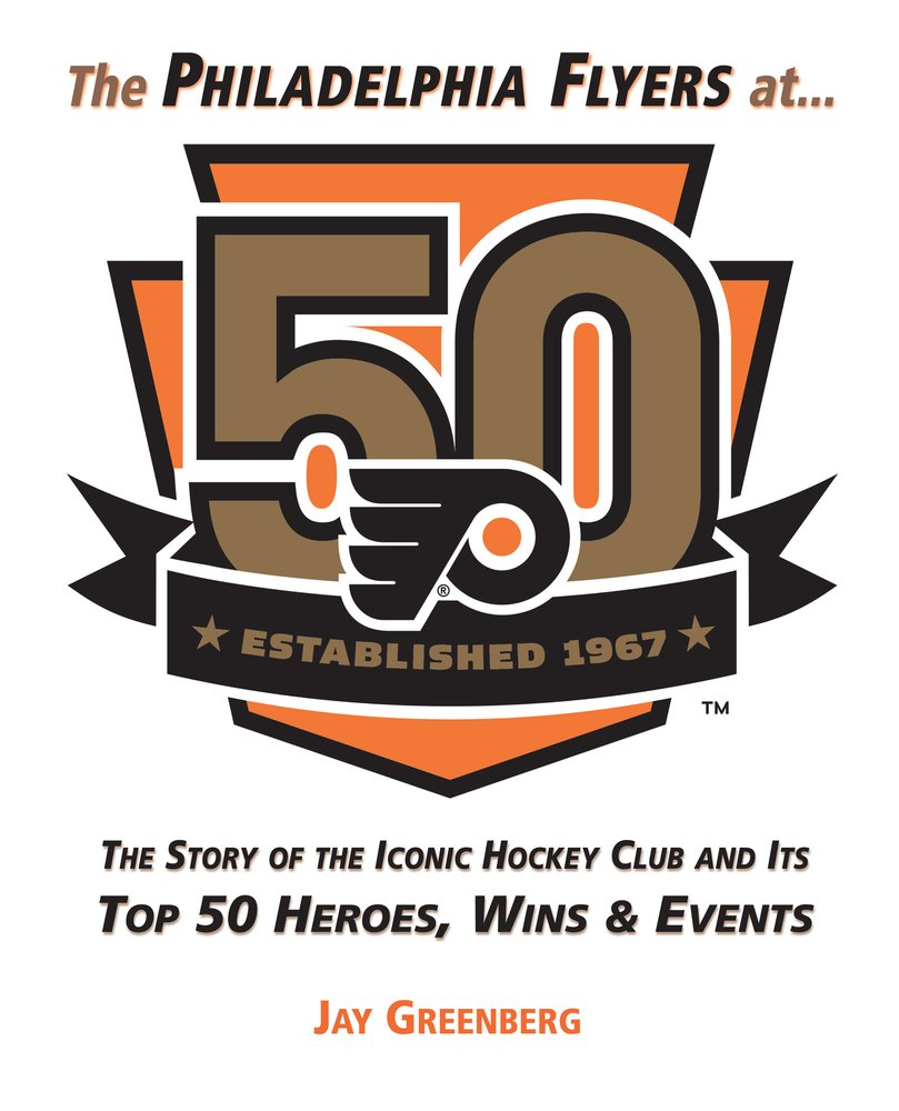 the philadelphia flyers at 50 the story of the iconic hockey club