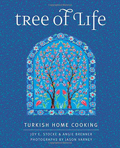 Tree of Life: Turkish Home Cooking by Joy E. Stocke, Angie Brenner, Jason Varney