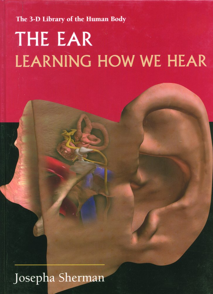 Read Online The Ear: Learning How We Hear (3-D Library of the Human Body) pdf epub
