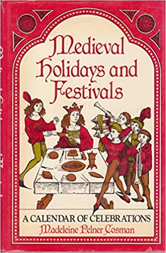 Medieval Holidays and Festivals: A Calendar of Celebrations