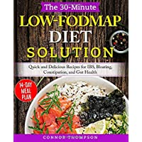 The 30-Minute Low-FODMAP Diet Solution: Quick and Delicious Recipes for IBS, Bloating, Constipation, and Gut Health