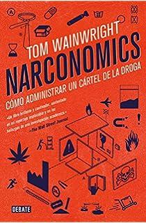 Narconomics: How to Run a Drug Cartel: Amazon.es: Tom ...
