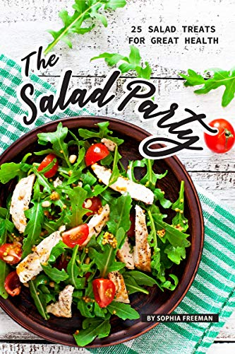 - The Salad Party: 25 Salad Treats for Great Health