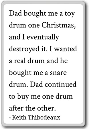 Amazon.com: Dad bought me a toy drum one Christmas, an ...