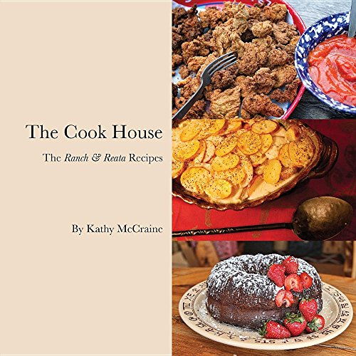 The Cook House: The Ranch & Reata Recipes by Kathy McCraine