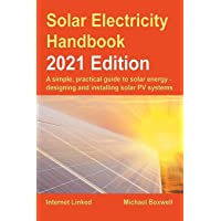 The Solar Electricity Handbook – 2021 Edition: A simple, practical guide to solar energy – designing and installing…