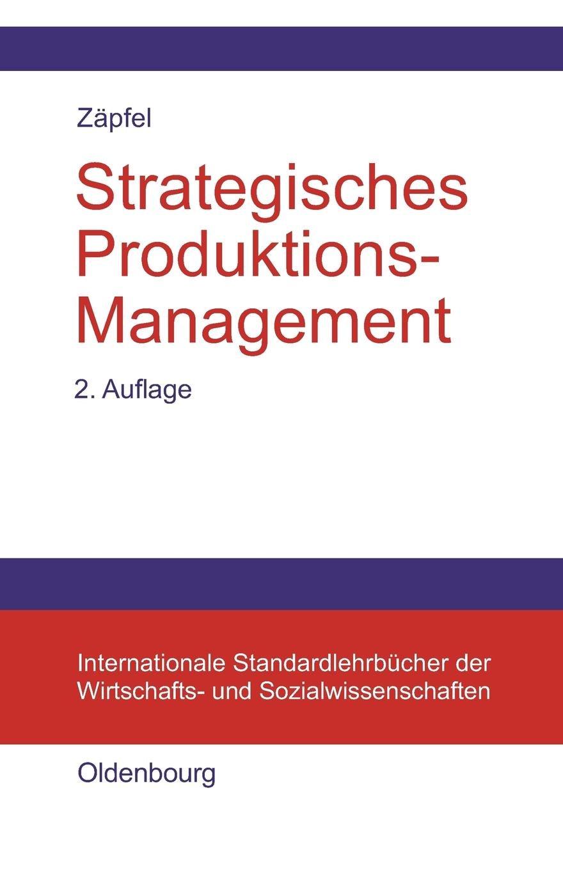 Strategisches Produktions-Management Taschenbuch – 17. Mai 2000 Günther Zäpfel De Gruyter Oldenbourg 3486254502 Wirtschaft / Management