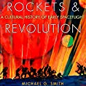 Rockets and Revolution: A Cultural History of Early Spaceflight Audiobook by Michael G. Smith Narrated by JJ Langan