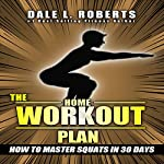 The Home Workout Plan: How to Master Squats in 30 Days | Dale L. Roberts