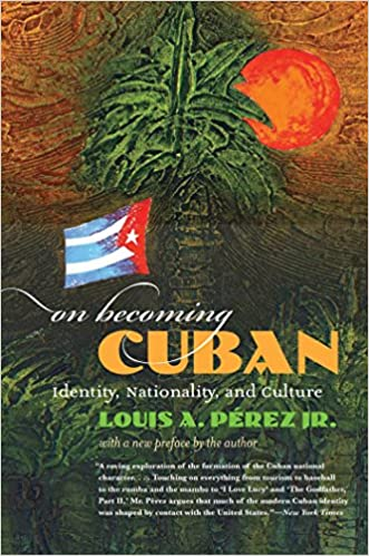 On Becoming Cuban: Identity, Nationality, and Culture (H. Eugene and Lillian Youngs Lehman Series)