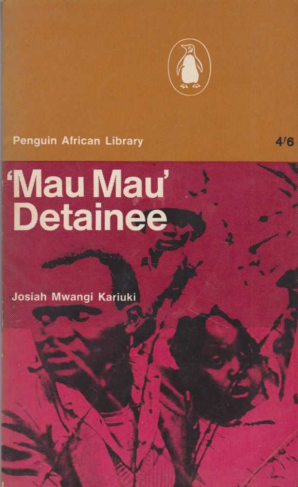 'MAU MAU' DETAINEE  the Account By a Kenya African of His Experiences in Detention Camps 1953-60, Kariuki, Josiah