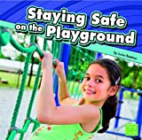 Staying Safe on the Playground, Lucia Raatma, 1429671971