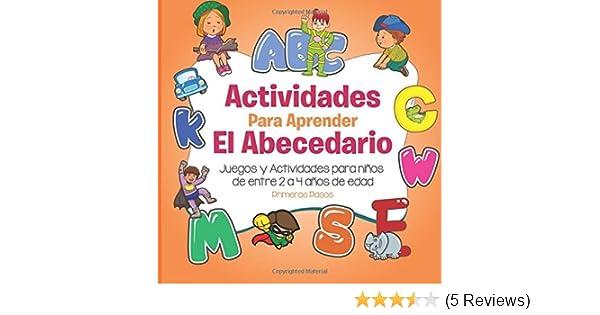 Actividades Para Aprender El Abecedario: Juegos y Actividades para ni?s de entre 2 a 4 a?s de edad (Spanish Edition) by Primeros Pasos (2016-06-14): ...