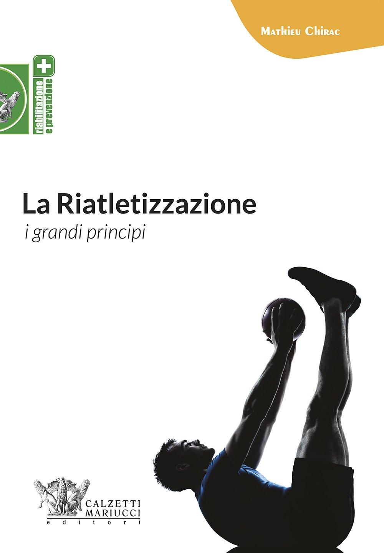 La riatletizzazione. I grandi principi Copertina flessibile – 31 mag 2018 Mathieu Chirac S. Casarosa G. Santarelli L. Trotta