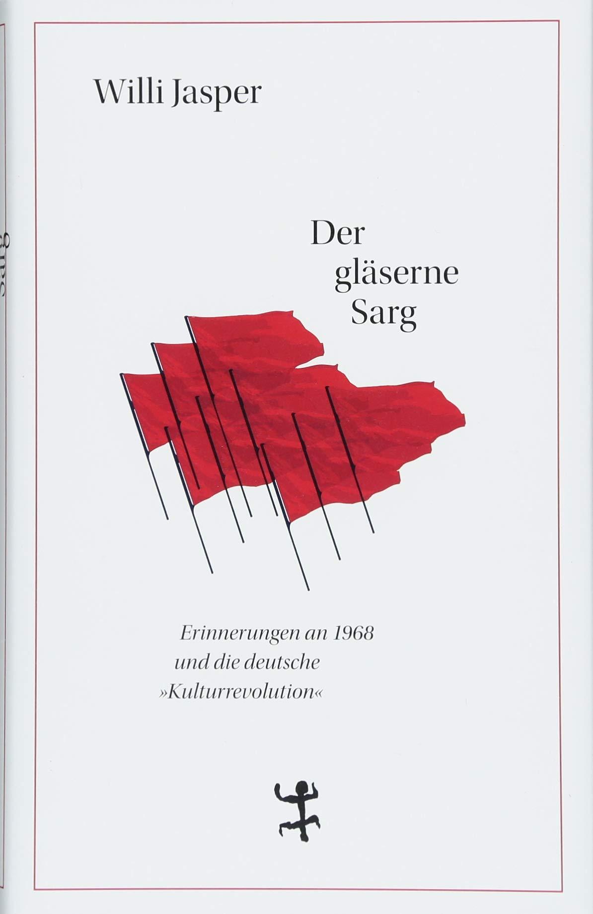 Der gläserne Sarg: Erinnerungen an 1968 und die deutsche